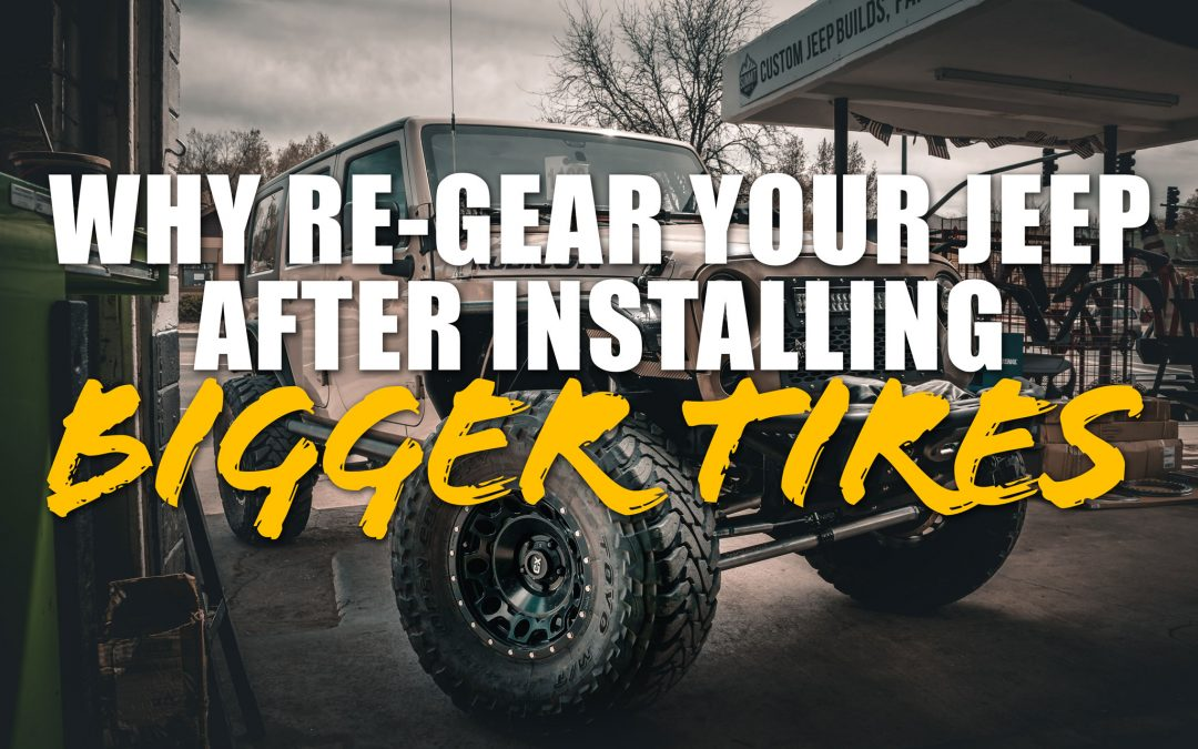 Why should I Re-Gear my Jeep after installing a lift and larger tires?