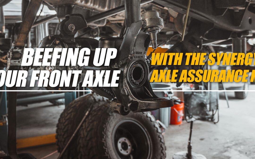 TECH TIME: Beefing Up Your Front Axle